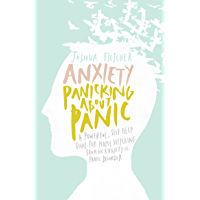 Anxiety: Panicking about Panic: A powerful, self-help guide for those suffering from an Anxiety or Panic Disorder…