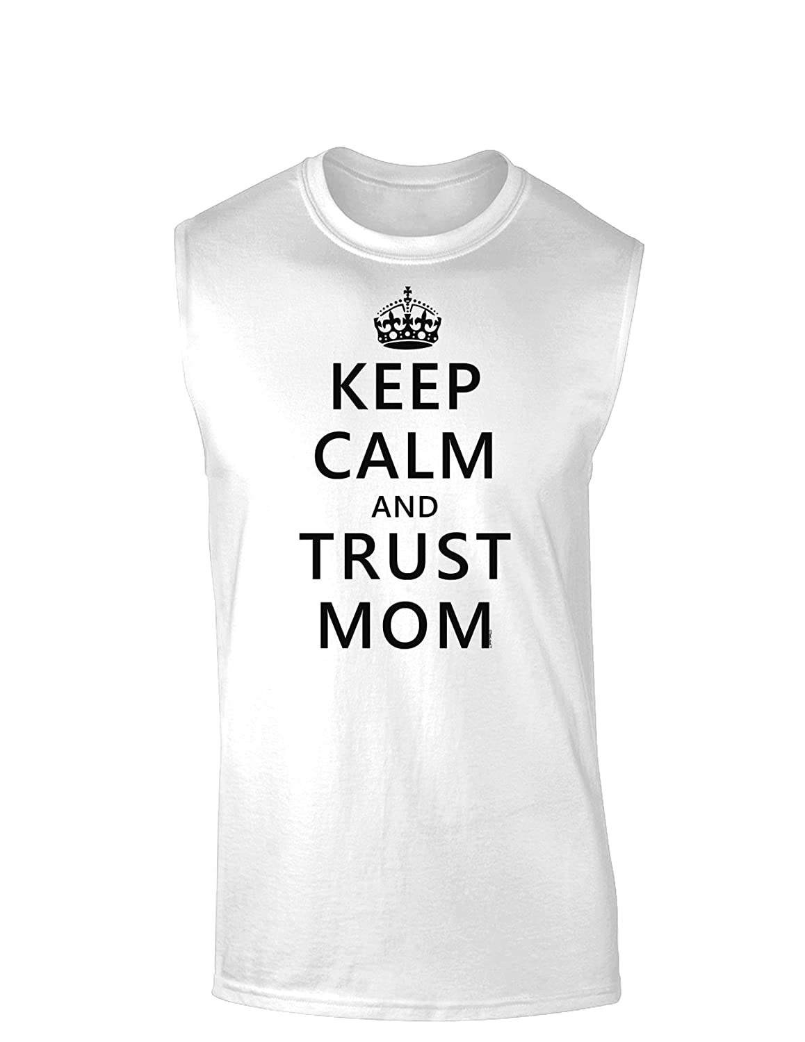 TooLoud Keep Calm and Trust Mom Muscle Shirt