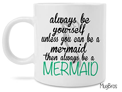 Funny Always Be A Mermaid 11 Ounce Coffee Mug Cool Birthday Present Idea For Lovers Men Women Him Or Her