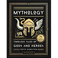 Mythology: Timeless Tales of Gods and Heroes: Timeless Tales of Gods and Heroes, 75th Anniversary Illustrated Edition