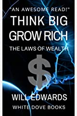Think BIG and Grow Rich: The Laws of Wealth Kindle Edition