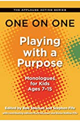 One on One: Playing with a Purpose: Monologues for Kids Ages 7-15 (Applause Acting Series) Kindle Edition