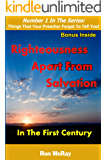 Righteousness Apart from Salvation: In The First Century (Things That Your Preacher Forgot To Tell You! Book 1)