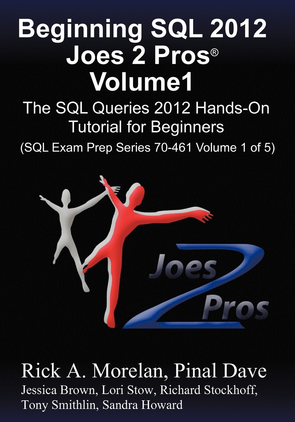 Beginning SQL 2012 Joes 2 Pros Volume 1: The SQL Queries 2012 Hands-On Tutorial for Beginners (SQL Exam Prep Series 70-461 Volume 1 Of 5) by Brand: Joes 2 Pros International LLC
