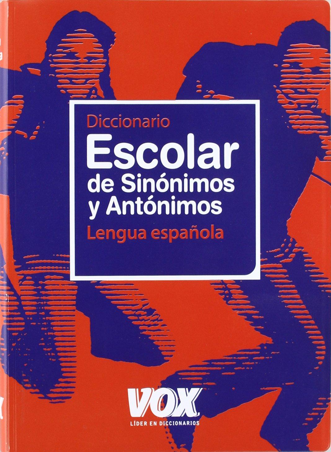 Diccionario escolar de sinonimos y antonimos de la lengua espanola / Spanish Language School Dictionary of Synonyms and Antonyms (Spanish Edition)