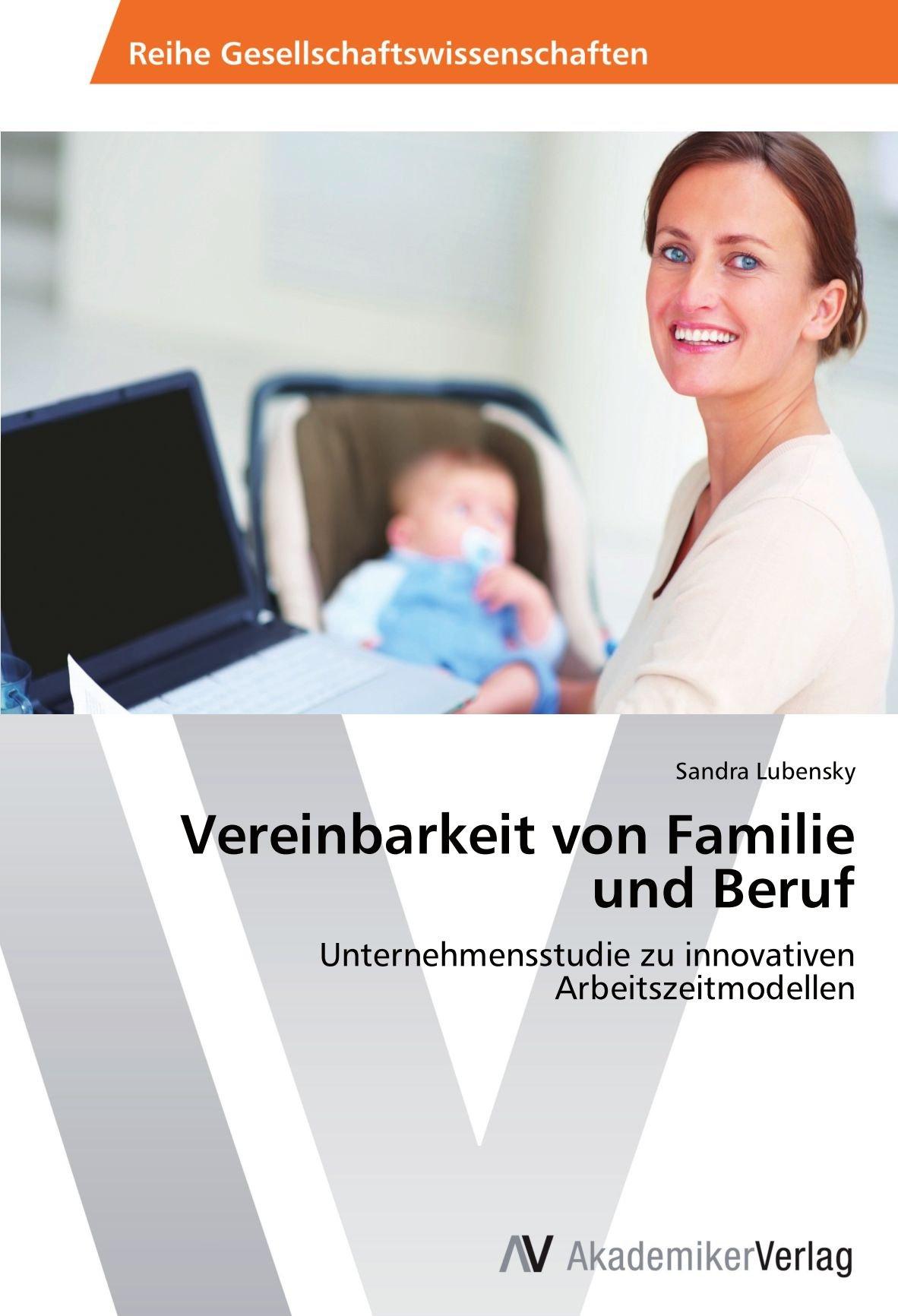 Download Vereinbarkeit von Familie und Beruf: Unternehmensstudie zu innovativen Arbeitszeitmodellen (German Edition) ebook