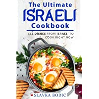 The Ultimate Israeli Cookbook: 111 Dishes From Israel To Cook Right Now