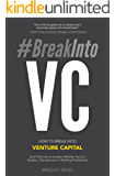 #BreakIntoVC: How to Break Into Venture Capital And Think Like an Investor Whether You're a Student, Entrepreneur or…