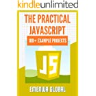 The Practical JavaScript: 100+ Practical JavaScript Programming Practices And Projects