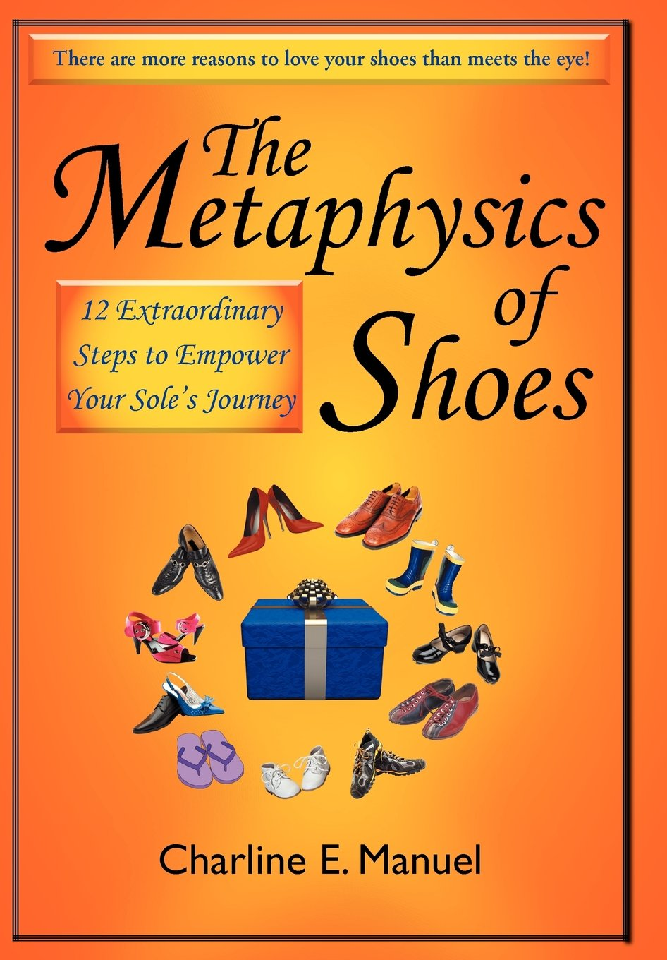 Download The Metaphysics of Shoes: 12 Extraordinary Steps to Empower Your Sole's Journey pdf