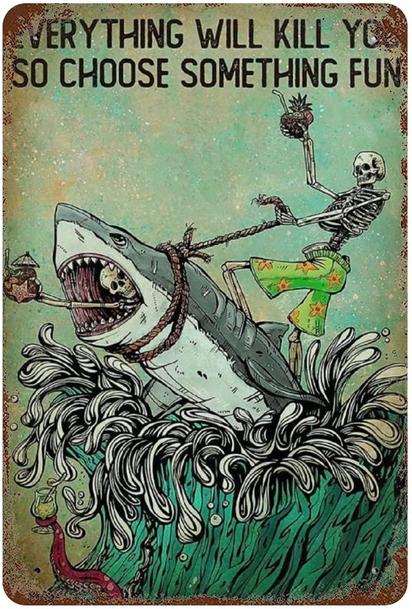 Graman Everything Will Kill You So Choose Something Fun Skeleton Shark Wall Sign Vintage Metal Tin Sign for Men Women Decor Aluminum Sign for Bars Restaurants Cafes Pubs 12x8 INCH