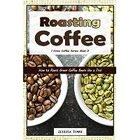 Roasting Coffee: How to Roast Green Coffee Beans like a Pro: 3