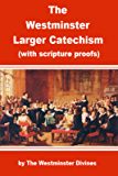 The Westminster Larger Catechism with Scripture Proofs in Full - Enhanced Version (Illustrated)
