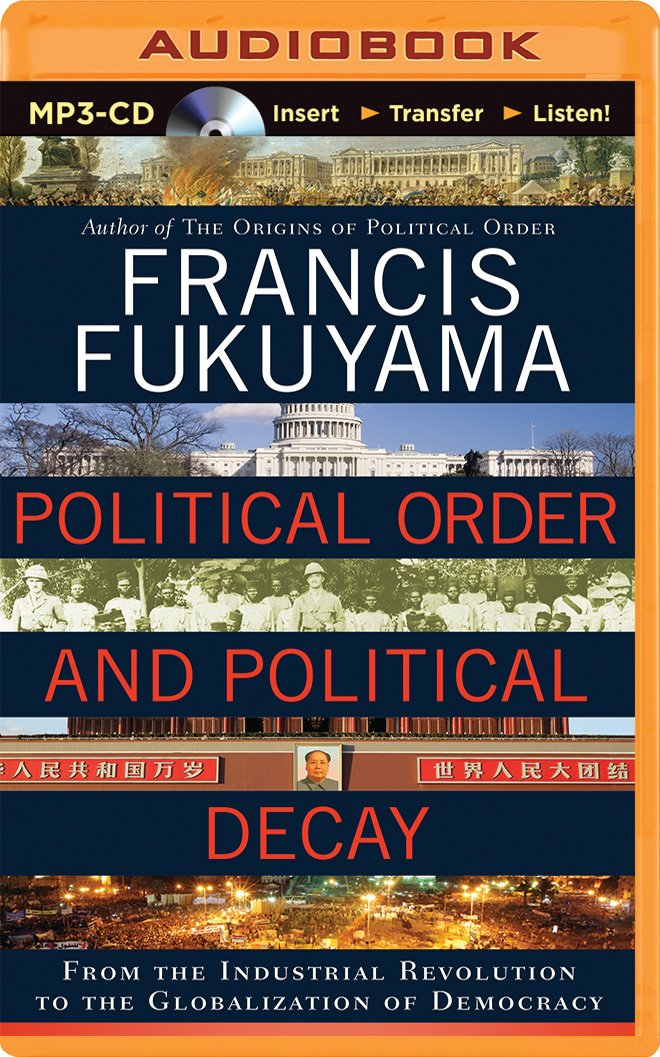 Political order and political decay from the industrial revolution political order and political decay from the industrial revolution to the globalization of democracy francis fukuyama jonathan davis 0191091263365 fandeluxe Gallery