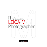 The Leica M Photographer: Photographing with Leica's Legendary Rangefinder Cameras