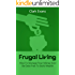 Frugal Living: How To Manage Your Money And Be Debt Free To Build Wealth (Spend Less, Save Money Book 1)