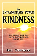 The Extraordinary Power of Kindness: True Stories That Will Enrich, Encourage, and Inspire You. Kindle Edition