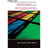 Proverbs and Ecclesiastes: A Theological Commentary on the Bible (Belief: a Theological Commentary on the Bible)