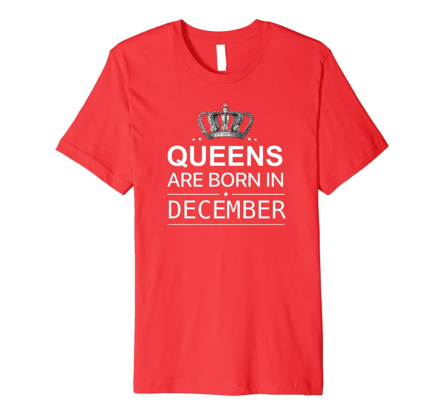 Queens Are Born In December Christmas Birthday T Shirt-ANZ