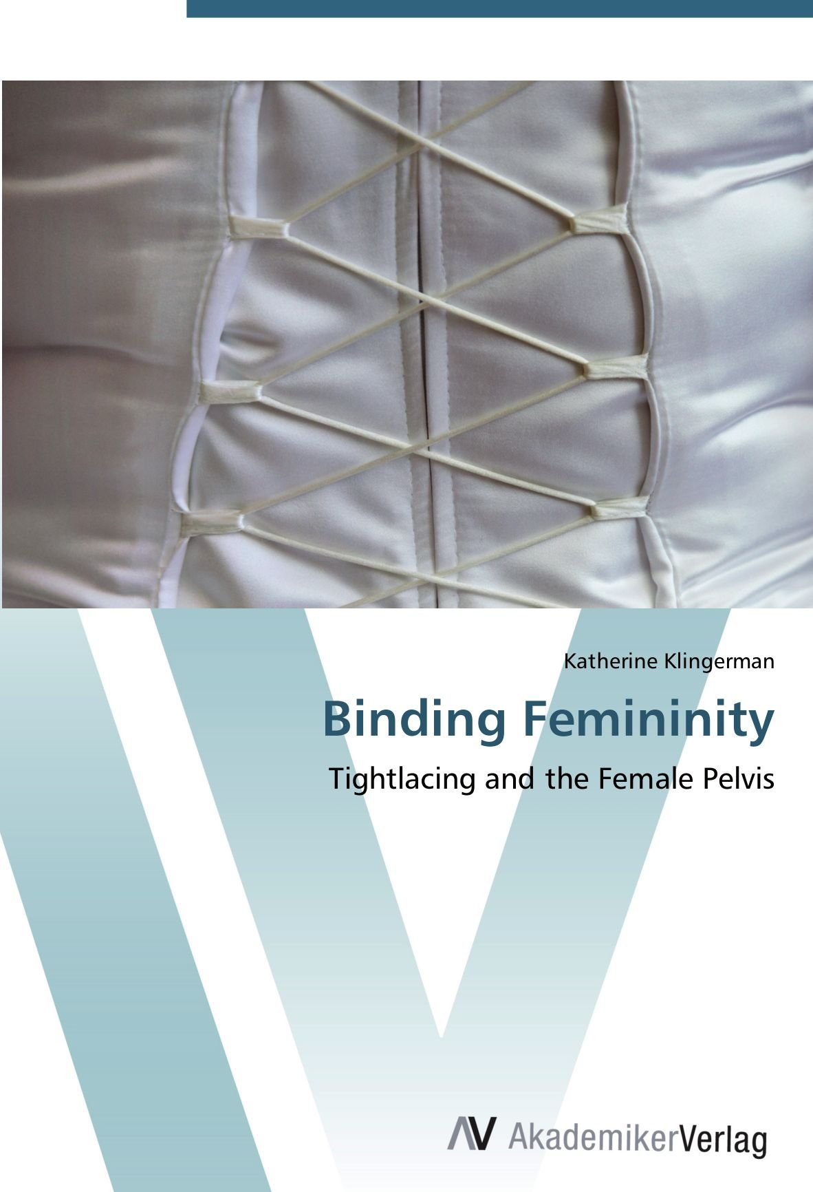 Read Online Binding Femininity: Tightlacing and the Female Pelvis pdf