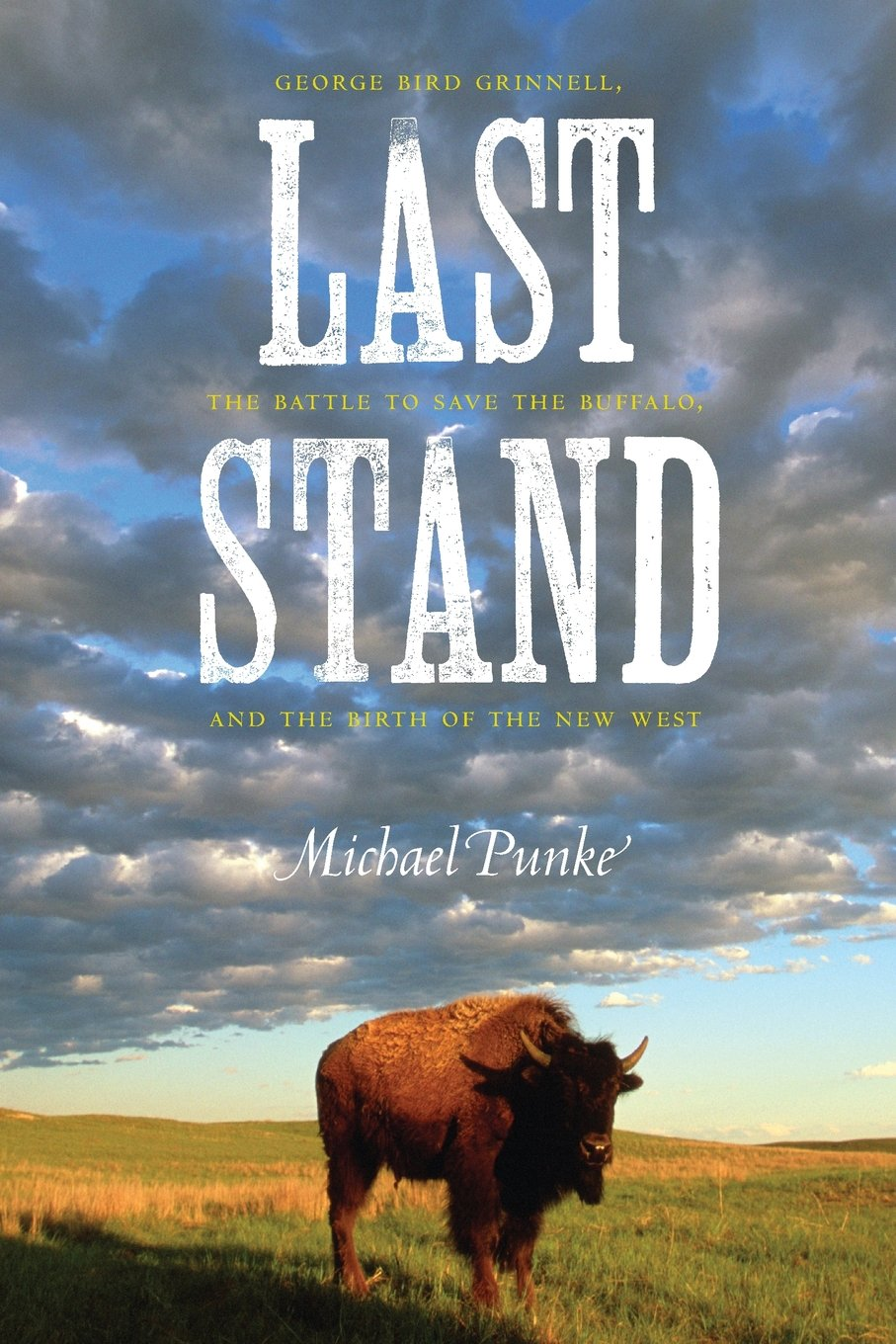 Last Stand: George Bird Grinnell, the Battle to Save the Buffalo, and the  Birth of the New West: Michael Punke: 9780803226807: Amazon.com: Books