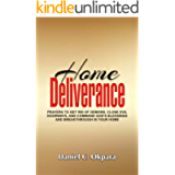 Home Deliverance: Prayers to Get Rid of Demons, Close Evil Doorways, and Command God's Blessings and Breakthrough in…