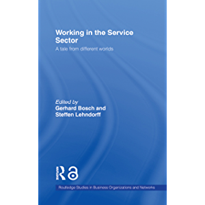Working in the Service Sector: A Tale from Different Worlds (Routledge Studies in Business Organizations and Networks…