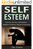 Self Esteem: (Newest EDITION) Cure For Anxiety, Self Esteem, Negative Thinking, Regret & Insecurity ((Updated- 08/28/15) Anxiety Free, Overcome Shyness, ... Anxiety, Anxiety Relief, Overcoming Fear)