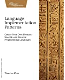 Language Implementation Patterns: Create Your Own Domain-Specific and General Programming Languages (Pragmatic…