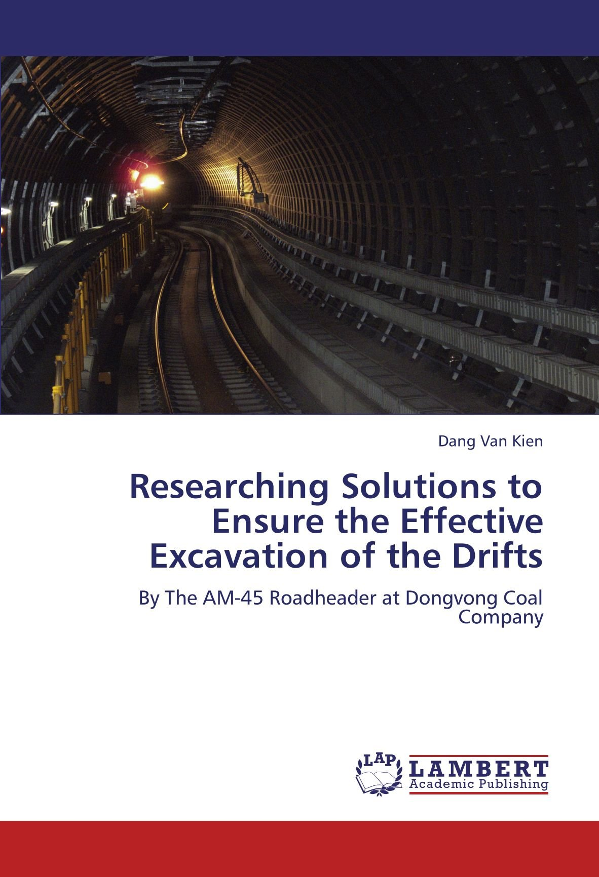 Download Researching Solutions to Ensure the Effective Excavation of the Drifts: By The AM-45 Roadheader at Dongvong Coal Company pdf epub