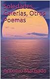 Soledades, Galerias, Otros Poemas: 1907 (Spanish Edition)