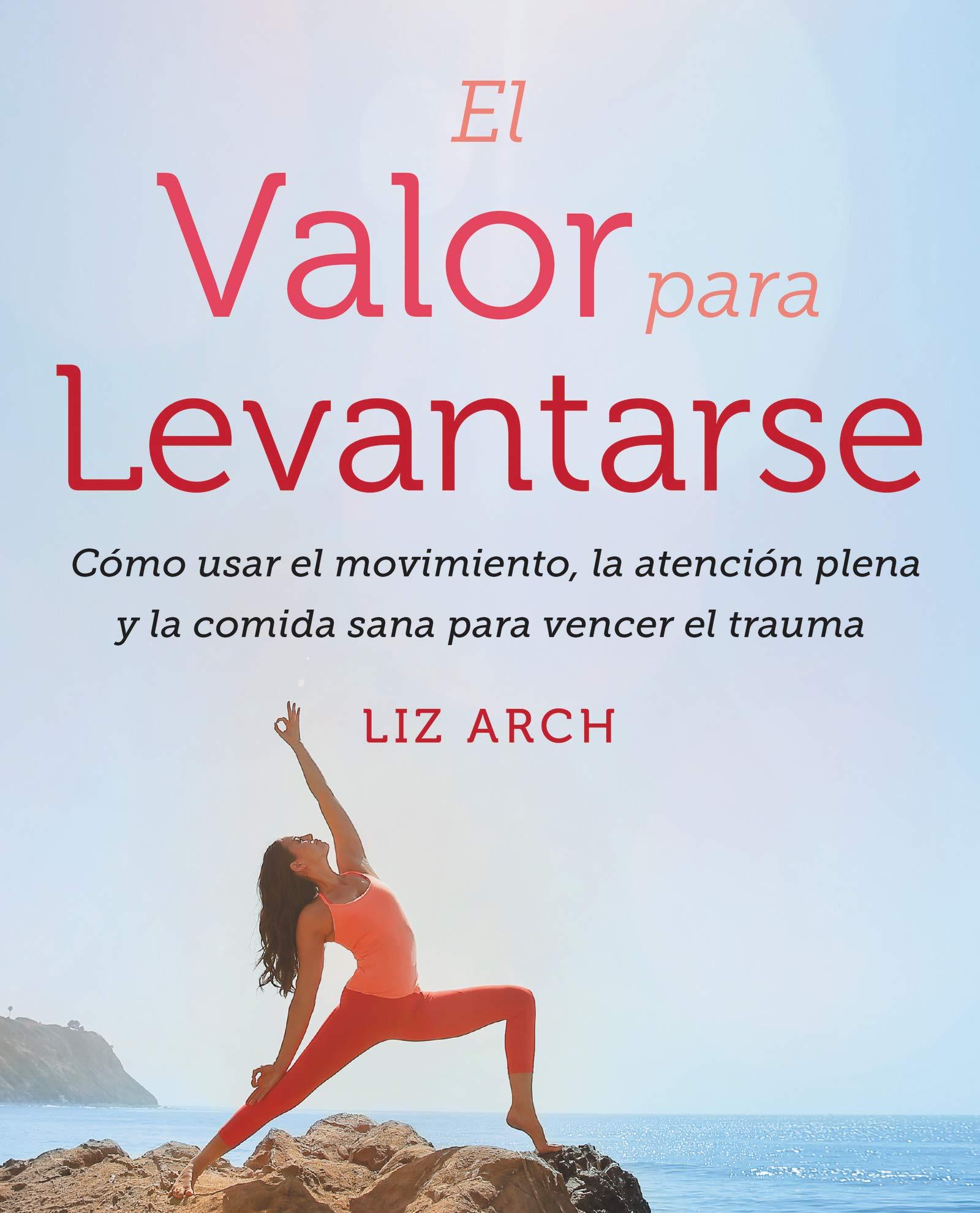El valor para levantarse: Cómo usar el movimiento, la ...