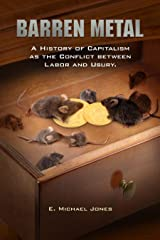 Barren Metal: A History of Capitalism as the Conflict between Labor and Usury Hardcover