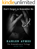 Don't Forget to Remember Me: The Remembrance Trilogy, Book Two