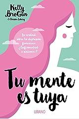 Tu mente es tuya: La verdad sobre la depresión femenina. ¿Enfermedad o síntoma? (Medicinas complementarias) (Spanish Edition) Kindle Edition