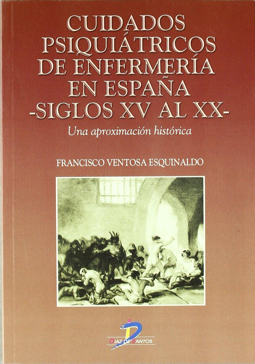 Cuidados psiquiátricos de enfermería en España siglos XV al XX : Una aproximación histórica: Amazon.es: Ventosa Esquinaldo, Francisco: Libros