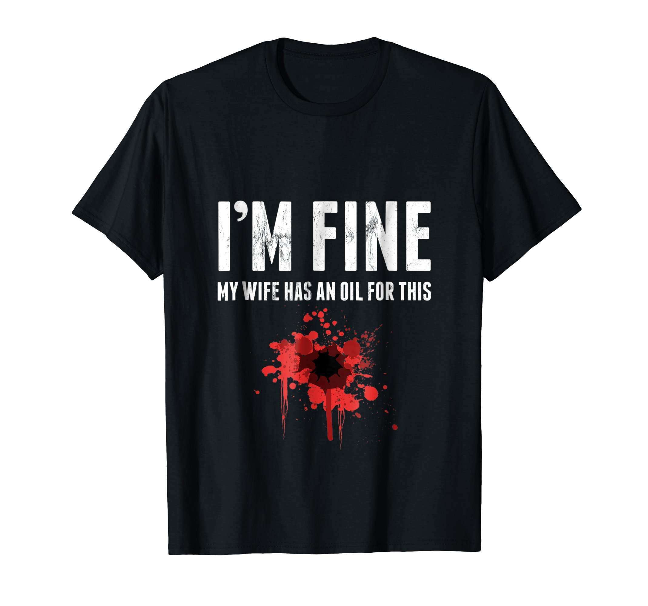 I'm Fine My Wife Has An Oil For This Funny Stain T-shirt