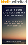 Wave, Sound and Heat Energy Calculations: A Physics Book for High Schools and Colleges