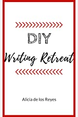 DIY Writing Retreat: A Guide to Getting Away Kindle Edition