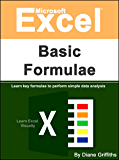 Microsoft Excel Basic Formulae: Learn Key Formulae to Perform Simple Data Analysis (Learn Excel Visually Journey Book 2)