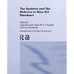 Tax Systems and Tax Reforms in New EU Member States (Routledge Studies in the Modern World Economy Book 51)