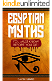 EGYPTIAN MYTHS: YOU MUST KNOW BEFORE YOU DIE!