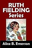 The Ruth Fielding Series: 18 Girls' Adventure Stories (Halcyon Classics)