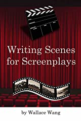 "Writing Scenes for Screenplays: (Formerly titled ""Making a Scene"") Kindle Edition"