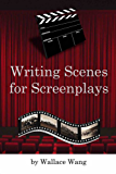 """Writing Scenes for Screenplays: (Formerly titled """"Making a Scene"""") (English Edition)"""