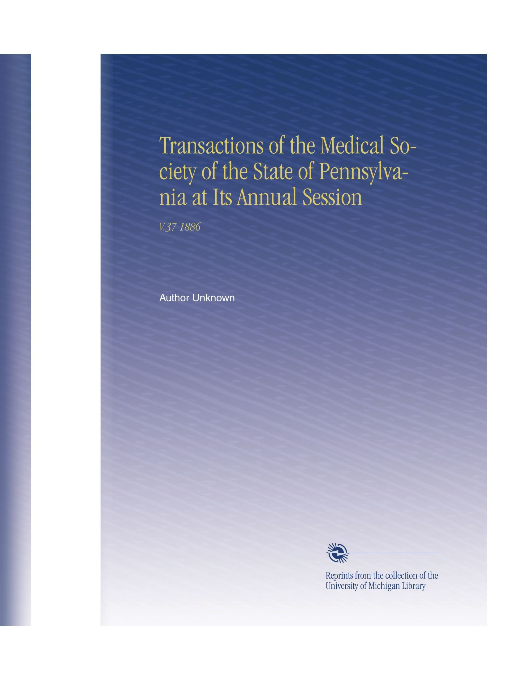 Transactions of the Medical Society of the State of Pennsylvania at Its Annual Session: V.37 1886 pdf epub