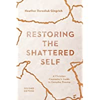 Restoring the Shattered Self: A Christian Counselor's Guide to Complex Trauma (Christian Association for Psychological…