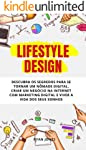 Lifestyle Design: Descubra Os Segredos Para Se Tornar Um Nômade Digital, Criar Um Negócio Na Internet Com Marketing...