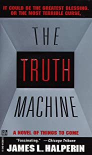 The Truth Machine: A Novel of Things to Come