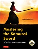 Mastering the Samurai Sword: A Full-Color, Step-By-Step Guide [Dvd Included]